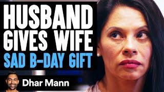 Husband Gives Wife On Birthday The Saddest Gift Ever   Dhar Mann