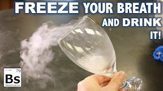 Freeze Your Breath and Drink It with Liquid Nitrogen