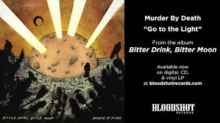 """Murder By Death """"Go to the Light"""" (Audio)"""