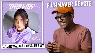 CARA x NOWAY x KHẮC HƯNG - THIS WAY | Filmmaker Reacts/Technical Review