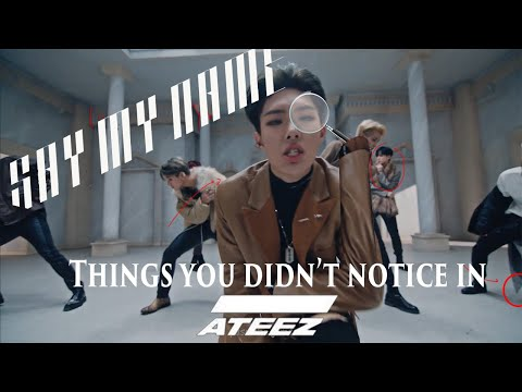 Things you didn't notice in Say My Name | ATEEZ
