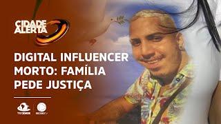 DIGITAL INFLUENCER MORTO: Família pede justiça e cobra resposta