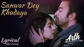 Sanwar De Khudaya full lyrics video song | Arth The Destination