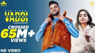 Vaddi Galbaat – Gur Sidhu – Gurlej Akhtar Video HD