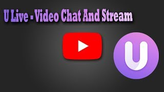 U Live - Video Chat And Stream