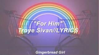 For Him-Troye Sivan//LYRICS