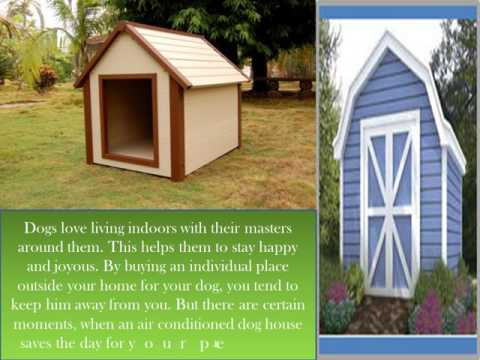 Your pet doesn't require air conditioned dog houses!