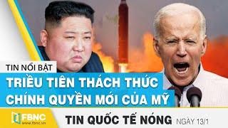 Tin quốc tế nóng nhất hôm nay 13/1 | Triều Tiên thách thức chính quyền mới của Mỹ | FBNC