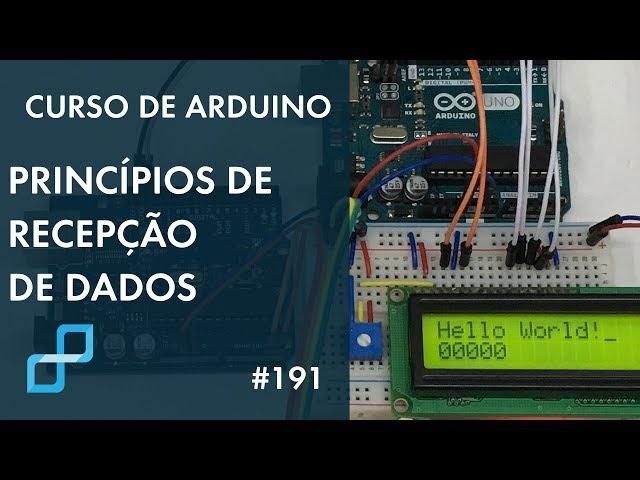 PRINCÍPIOS DE RECEPÇÃO DE DADOS | Curso de Arduino #191