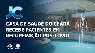 Casa de saúde do Ceará recebe pacientes em recuperação pós-Covid