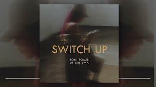 Toni Romiti - Switch Up (Ft. Big Rod)
