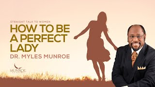 How To Be A Perfect Lady | Dr. Myles Munroe