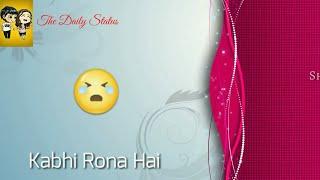 Kabhi hasna hai Kabhi rona hai - Whatsapp status video | Best Whatsapp status video song |