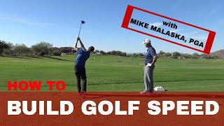 How to BUILD GOLF SWING SPEED: w/ MIKE MALASKA, PGA