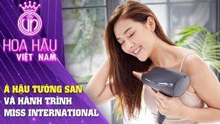 Hoa hậu Việt Nam |  Á Hậu Tường San và Hành trình chạm đến vương miện Miss International