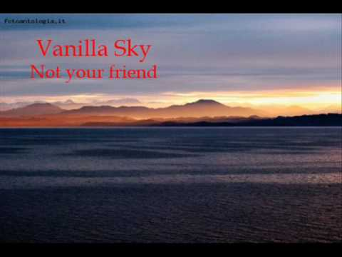 Not your friend - Vanilla Sky