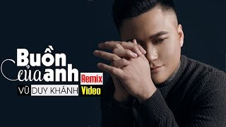 Buồn Của Anh Remix - Vũ Duy Khánh ft DJ Sơn2M | Nhạc Trẻ Remix 2018