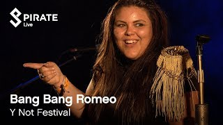 Bang Bang Romeo - Live at Y Not? Festival 2018 | Pirate Live