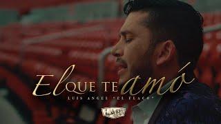 El Que Te Amo - Luis Angel