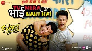 Tu Mera Bhai Nahi Hai   Fukrey Returns   Pulkit S, Varun S   Gandhharv Sachdeav   Raftaar   Sumeet B