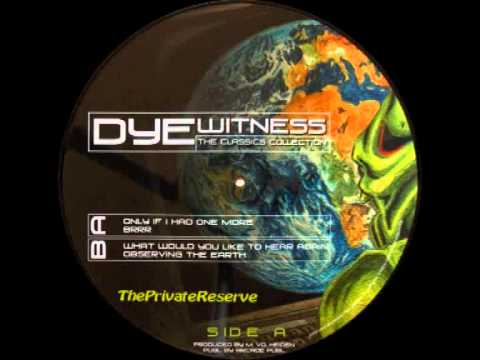 Dyewitness - Only If I Had One More (Original )