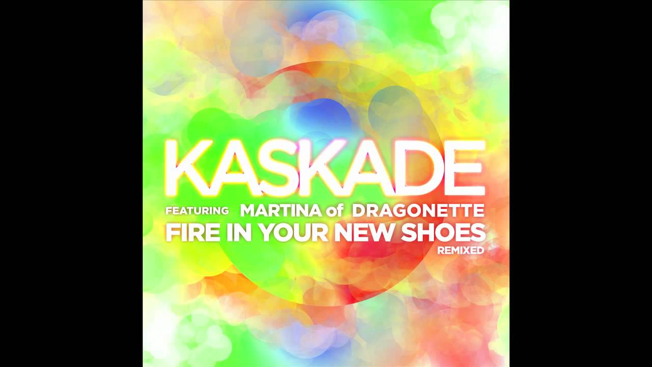 Fire In Your New Shoes Kaskade Remix