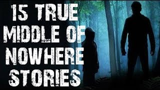 15 TRUE Terrifying Deep Woods & Middle Of Nowhere Stories | (Scary Stories)