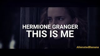 Hermione Granger - This Is Me