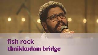 Fish Rock by Thaikkudam Bridge - Music Mojo Kappa TV