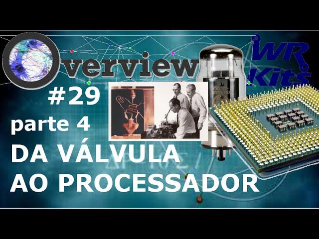 DA VÁLVULA AO PROCESSADOR (Parte 4) | Overview #29