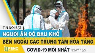 Tin tức Covid-19 mới nhất hôm nay 10/5 | Dich Virus Corona Việt Nam hôm nay | FBNC