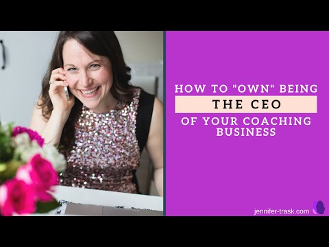 "How To ""Own"" Being The CEO Of Your Coaching Business"