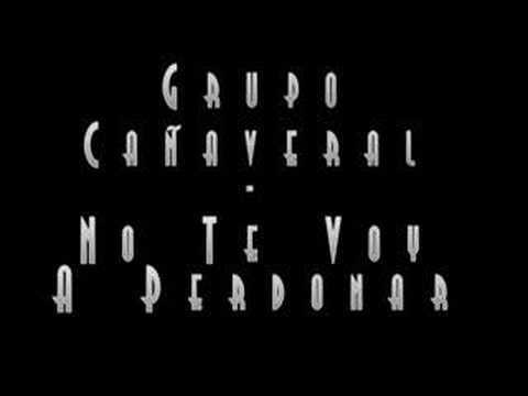 Grupo Cañaveral - No Te Voy A Perdonar