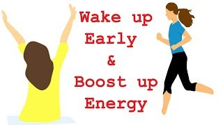 How To Wake Up Early And Boost Up Energy In The Morning | Boost Up Yourself In The Morning