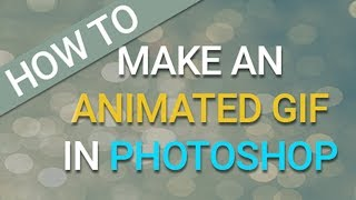 How To - Make an Animated Gif in Photoshop