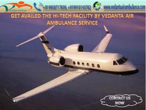 Need to evacuate patients; Vedanta Air Ambulance Service in Guwahati, is on service