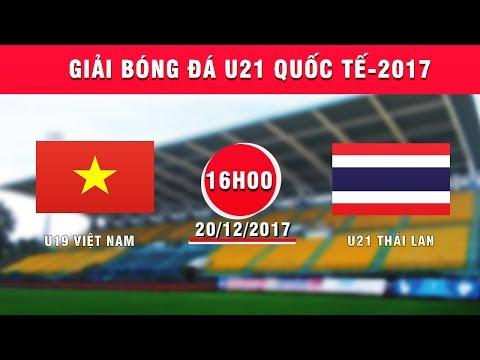 TRỰC TIẾP | U19 Việt Nam vs U21 Thái Lan | Giải bóng đá U21 Quốc tế Báo Thanh niên 2017