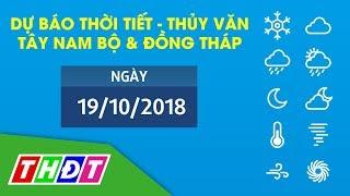 Dự báo Thời tiết và Thủy văn ngày 19/10/2018 Tây Nam Bộ & Đồng Tháp | THDT