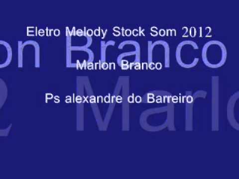Baixar eletro melody stock som 2012 - marlon branco (ps alexandre do barreiro)