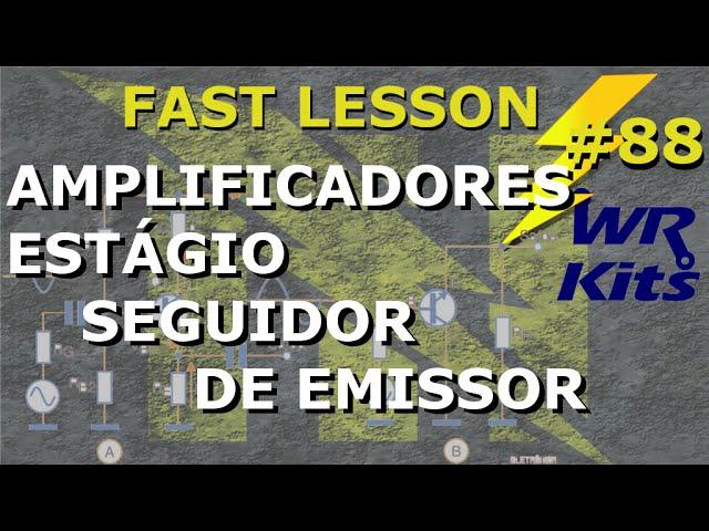 AMPLIFICADOR EM COLETOR COMUM | Fast Lesson #88