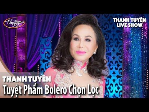 Thanh Tuyền & Những Tuyệt Phẩm Bolero | Thanh Tuyền Live Show