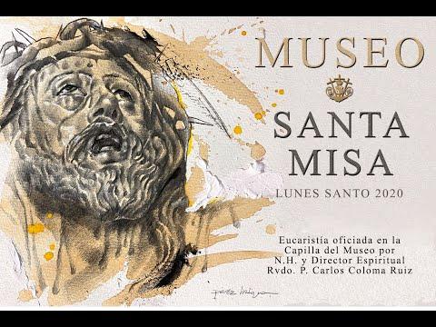 SANTA MISA LUNES SANTO 2020 - Hermandad Museo -