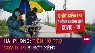 Hải Phòng: Kinh phí hỗ trợ người tham gia chống dịch Covid-19 bị bớt xén? | VTC Now
