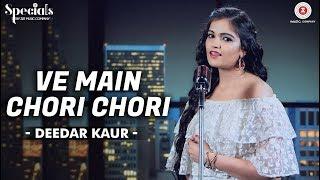 Ve Main Chori Chori – Deedar Kaur