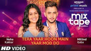 Yaar Mod Do / Tera Yaar Hoon Main – Neha Kakkar – Millind Gaba – MixTape