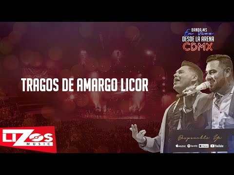 BANDA MS - TRAGOS DE AMARGO LICOR (EN VIVO CDMX) - LETRA