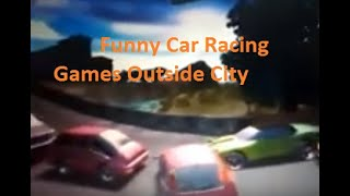 Funny racing car games outside of a city.