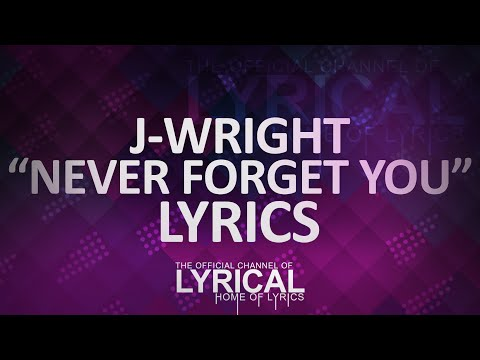 J-Wright - Never Forget You (Prod. Kevin Peterson) Lyrics
