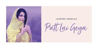 Patt Lai Geya – Jasmine Sandlas
