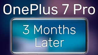 The OnePlus 7 Pro 3 month Later Review